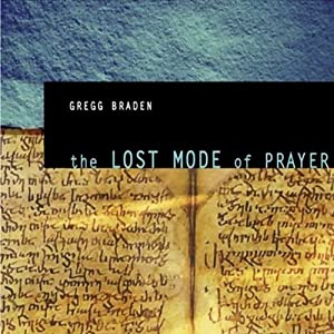 The Lost Mode of Prayer | [Gregg Braden]