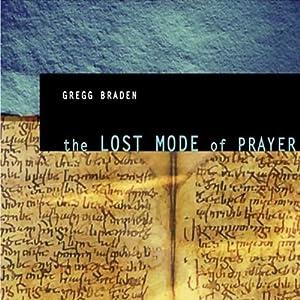 The Lost Mode of Prayer | [Gregg Braden]