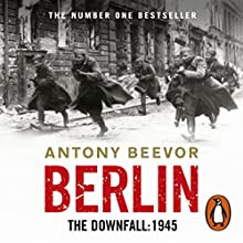 Berlin: The Downfall: 1945 Audiobook by Antony Beevor Narrated by Peter Noble