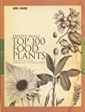 Top 100 Food Plants: The Worlds Most Important Culinary Crops
