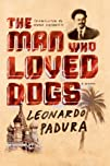 The Man Who Loved Dogs A Novel