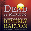 Dead by Morning: The Dead By Trilogy, Book 2 (       UNABRIDGED) by Beverly Barton Narrated by Karen White