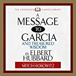 A Message to Garcia: And Treasured Wisdom | Elbert Hubbard