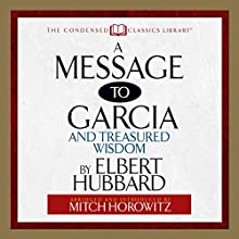 A Message to Garcia: And Treasured Wisdom Audiobook by Elbert Hubbard Narrated by Mitch Horowitz