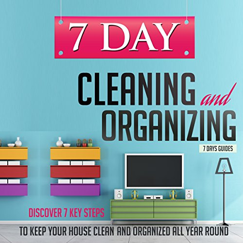 Free Kindle Book : 7 Day Cleaning and Organizing - Discover 7 Key Steps to Keep your House Clean and Organized All Year Around (7 Day Cleaning And Organizing. Cleaning And ... Organizing, Organization Strategies Book 5)
