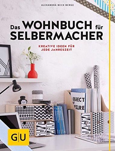 Das Wohnbuch für Selbermacher: Kreative Ideen für jede Jahreszeit (GU Kreativ Spezial)