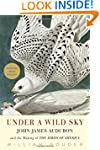 Under a Wild Sky: John James Audubon...