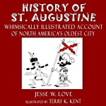 History of St. Augustine Florida: Whimsically Illustrated History of North America's Oldest City | Jesse W. Love