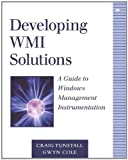 Developing WMI Solutions: A Guide to Windows Management Instrumentation (Addison-Wesley Microsoft Technology Series)