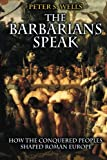 The Barbarians Speak: How the Conquered Peoples Shaped Roman Europe.