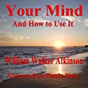 Your Mind and How to Use It: A Manual of Practical Psychology Audiobook by William Walker Atkinson Narrated by Denis Daly