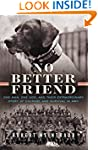 No Better Friend: One Man, One Dog, a...