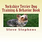 Yorkshire Terrier Dog Training and Behavior Book | Steve Stephens