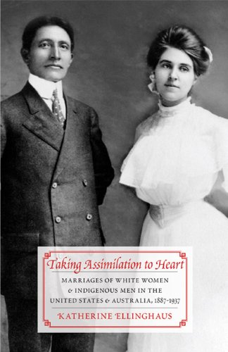Taking Assimilation to Heart: Marriages of White Women and Indigenous Men in the United States and Australia, 18871937 Picture