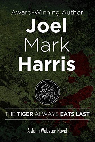 The Tiger Eats Last by Joel Mark Harris