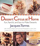 img - for By Jacques Torres Dessert Circus at Home: Fun, Fanciful, And Easy-To-make Desserts (1st First Edition) [Hardcover] book / textbook / text book