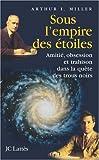 echange, troc Arthur I. Miller - Sous l'empire des étoiles : Amitié, obsession et trahison dans la quête des trous noirs