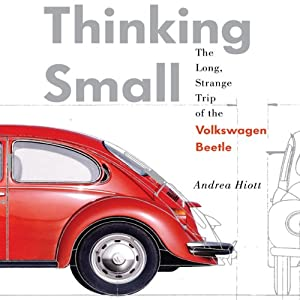 Thinking Small: The Long, Strange Trip of the Volkswagon Beetle | [Andrea Hiott]