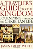 img - for A Traveler's Guide to the Kingdom: Journeying Through the Christian Life book / textbook / text book