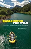 Romancing the Wild: Cultural Dimensions of Ecotourism (New Ecologies for the Twenty-First Century)