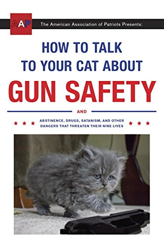 How-to-Talk-to-Your-Cat-About-Gun-Safety-And-Abstinence-Drugs-Satanism-and-Other-Dangers-That-Threaten-Their-Nine-Lives