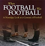 When Football Was Football: A Nostalgic Look at a Century of Football