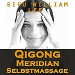 Qigong Meridian Selbstmassage [Qigong Meridian Self-Massage]: Das Komplettprogramm zur Behandlung von Akupunkturpunkten und Meridianen. Zur Verbesserung der Gesundheit, Schmerzlinderung und schnellen Heilung | William Lee