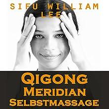 Qigong Meridian Selbstmassage [Qigong Meridian Self-Massage]: Das Komplettprogramm zur Behandlung von Akupunkturpunkten und Meridianen. Zur Verbesserung der Gesundheit, Schmerzlinderung und schnellen Heilung (       ungekürzt) von William Lee Gesprochen von: Birgitta Bernhard