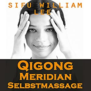 Qigong Meridian Selbstmassage [Qigong Meridian Self-Massage] Hörbuch