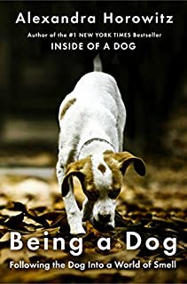 Book Cover: Being a Dog: Following the Dog Into a World of Smell