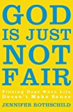 God Is Just Not Fair: Finding Hope When Life Doesnt Make Sense