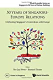 img - for 50 Years of Singapore-Europe Relations: Celebrating Singapore's Connections with Europe (World Scientific Series on Singapore's 50 Years of ... Series on 50 Years of Nation-Building) book / textbook / text book