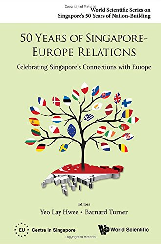 50 Years of Singapore-Europe Relations: Celebrating Singapore's Connections with Europe (World Scientific Series on Sing