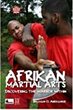 Afrikan Martial Arts: Discovering the Warrior Within