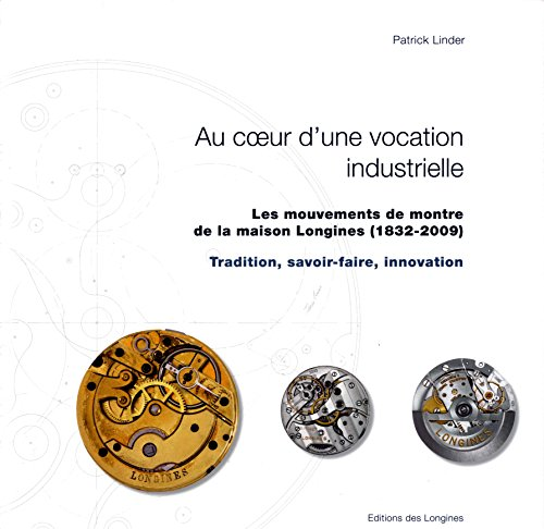 les-mouvements-de-montre-de-la-maison-longines-1832-2009-au-coeur-dune-vocation-industrielle