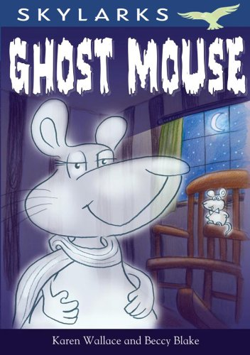 Ghost Mouse. by Karen Wallace and Beccy Blake (Skylarks)