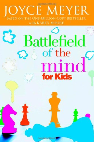 Battlefield of the Mind for Kids, Meyer, Joyce; Moore, Karen