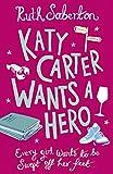 Ruth Saberton Katy Carter Wants a Hero