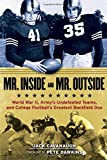 Mr. Inside and Mr. Outside: World War II, Army's Undefeated Teams, and College Football's Greatest Backfield Duo