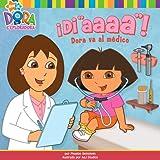 "¡Di ""aaaa""! (Say ""Ahhh!""): Dora va al médico (Dora Goes to the Doctor) (Dora the Explorer 8x8) (1416954929) by Beinstein, Phoebe"