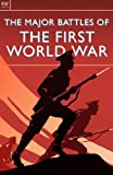 img - for The Major Battles of the First World War: WWI, Mons, Tannenberg, Marne, Ypres, Flanders, Gallipoli, Verdun, Jutland, the Somme, Passchendaele book / textbook / text book