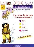 Contes d'ailleurs CM cycle 3 : Cahier d'activités, Parcours de lecture de 4 oeuvres littéraires