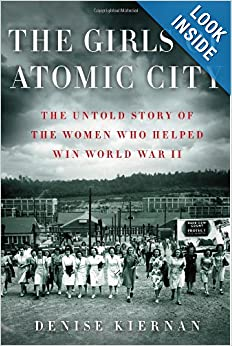 The Girls of Atomic City: The Untold Story of the Women Who Helped Win World War II by Denise Kiernan