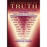 The Language of Truth: The Torah Commentary of the Sefat Emetby Judah A. Alter