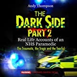 The Dark Side, Part 2: Real Life Accounts of an NHS Paramedic: The Traumatic, the Tragic, and the Tearful (Unabridged)