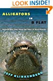 Alligators in B-Flat: Improbable Tales from the Files of Real Florida (Florida History and Culture)