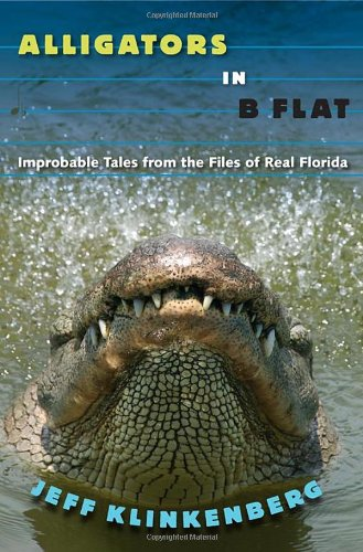 Alligators in B-Flat: Improbable Tales from the Files of Real Florida by Jeff Klinkenberg