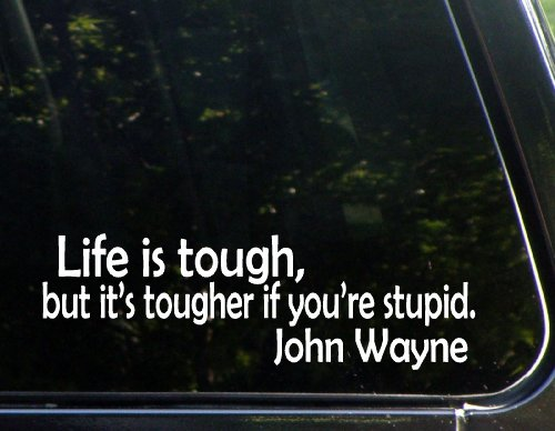 "Life Is Tough, It'S Tougher If You'Re Stupid - John Wayne (9"" X 3"") Die Cut Decal For Windows, Cars, Trucks, Laptops, Etc."
