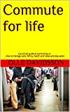 img - for Commute for life: A survival guide to commuting, or -How to manage work, family, health and travel-and stay sane! book / textbook / text book