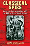 img - for Classical Spies: American Archaeologists with the OSS in World War II Greece [Hardcover] [2011] Susan Heuck Allen book / textbook / text book